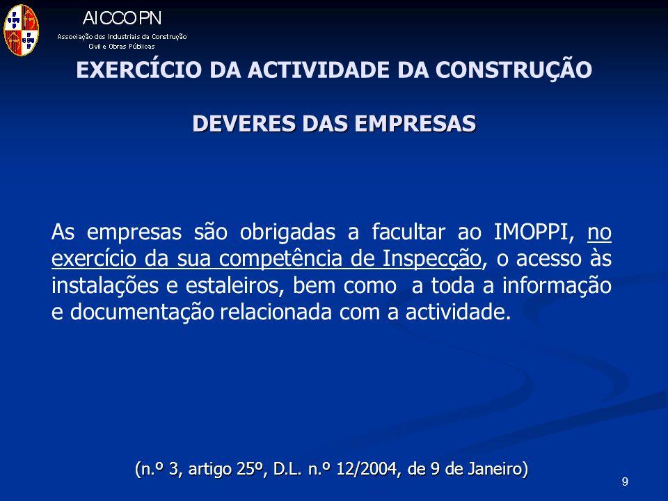 9 As empresas são obrigadas a facultar ao IMOPPI, no exercício da sua competência de Inspecção, o acesso às instalações e estaleiros, bem como a toda