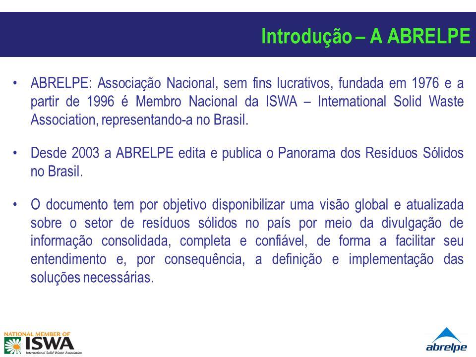 Introdução – A ABRELPE ABRELPE: Associação Nacional, sem fins lucrativos, fundada em 1976 e a partir de 1996 é Membro Nacional da ISWA – International
