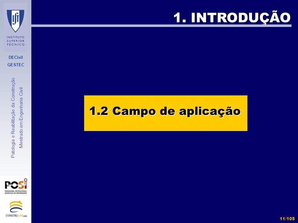 DECivil GESTEC 11/105 Patologia e Reabilitação da Construção Mestrado em Engenharia Civil 1. INTRODUÇÃO 1.2 Campo de aplicação