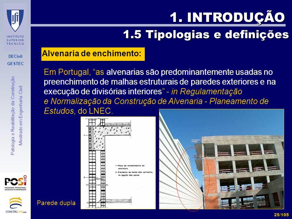 DECivil GESTEC 25/105 Patologia e Reabilitação da Construção Mestrado em Engenharia Civil 1. INTRODUÇÃO 1.5 Tipologias e definições Em Portugal, as al