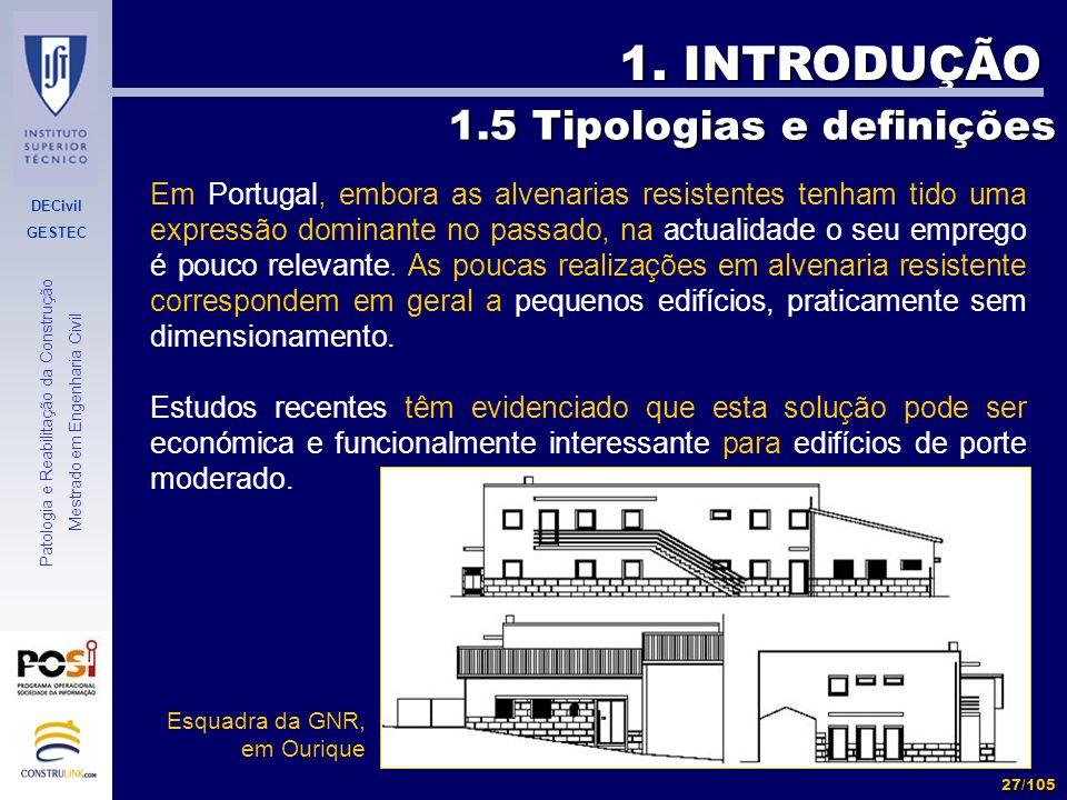 DECivil GESTEC 27/105 Patologia e Reabilitação da Construção Mestrado em Engenharia Civil 1. INTRODUÇÃO Em Portugal, embora as alvenarias resistentes