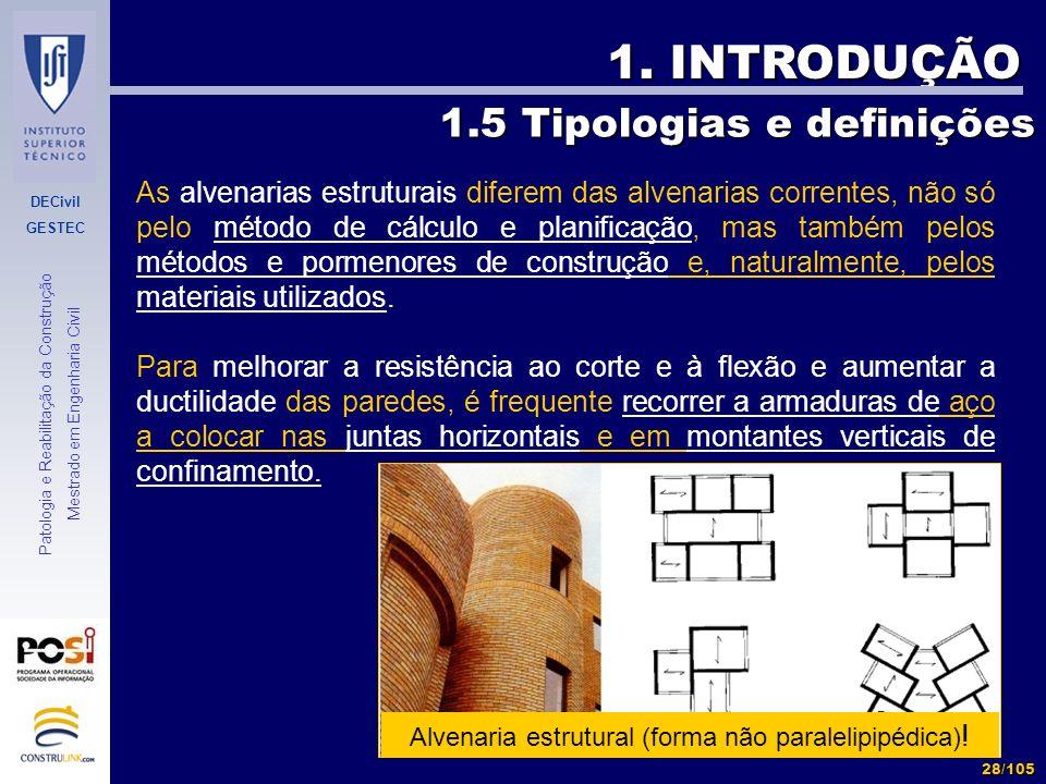 DECivil GESTEC 28/105 Patologia e Reabilitação da Construção Mestrado em Engenharia Civil 1. INTRODUÇÃO As alvenarias estruturais diferem das alvenari