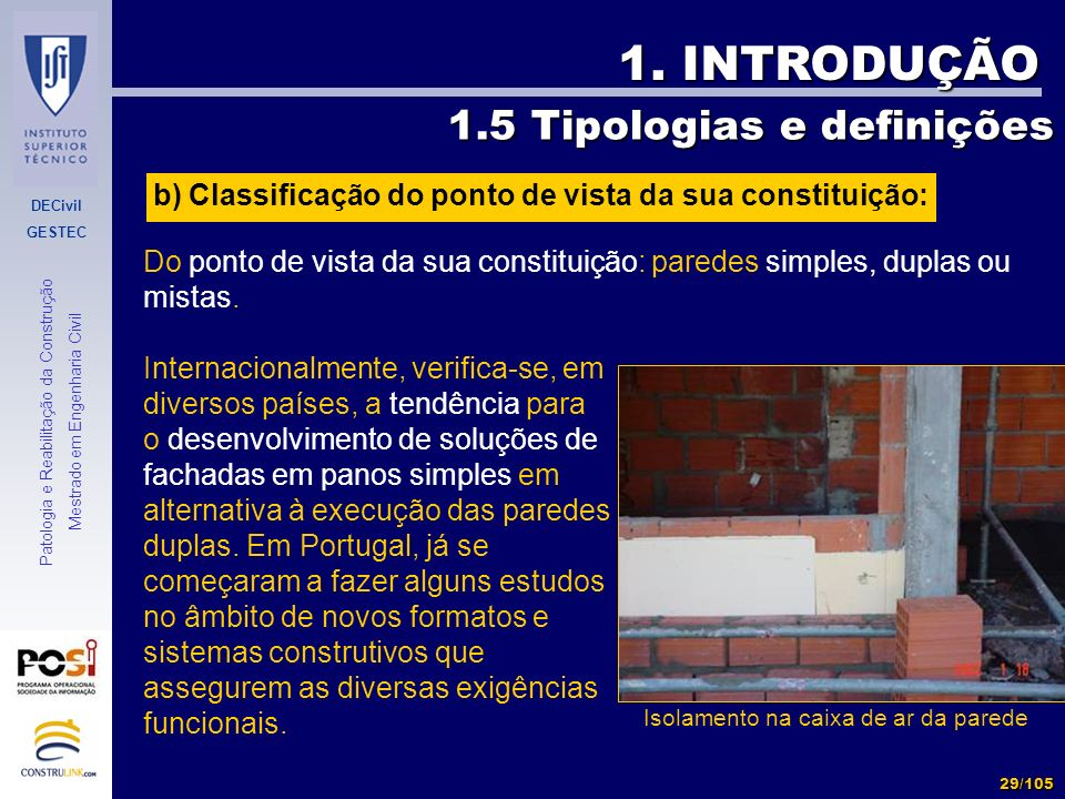 DECivil GESTEC 29/105 Patologia e Reabilitação da Construção Mestrado em Engenharia Civil 1. INTRODUÇÃO Do ponto de vista da sua constituição: paredes