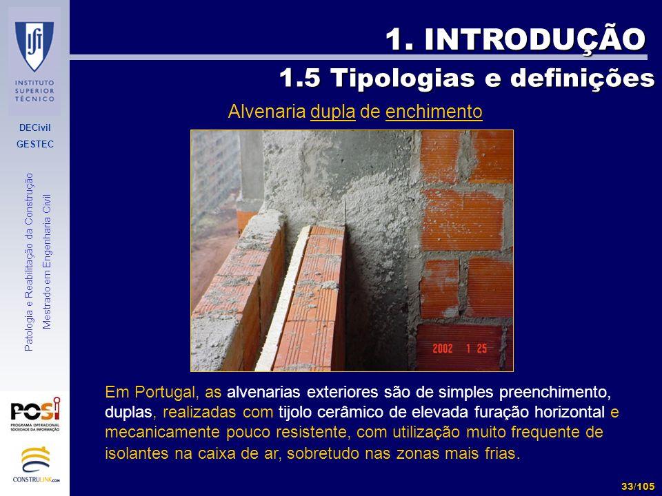 DECivil GESTEC 33/105 Patologia e Reabilitação da Construção Mestrado em Engenharia Civil 1. INTRODUÇÃO Em Portugal, as alvenarias exteriores são de s