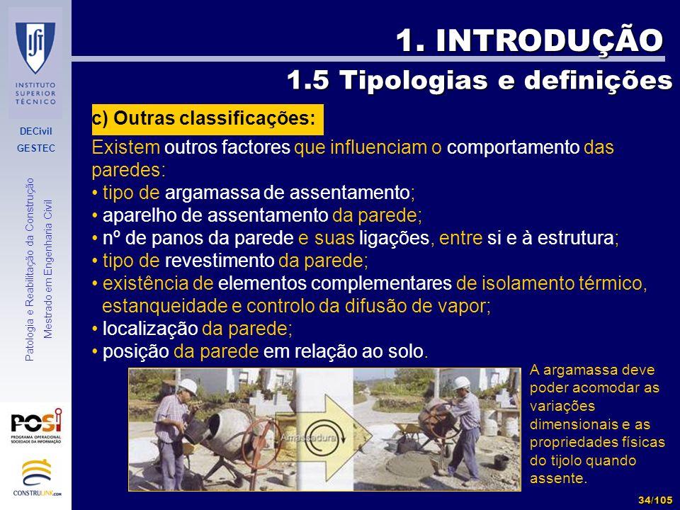 DECivil GESTEC 34/105 Patologia e Reabilitação da Construção Mestrado em Engenharia Civil 1. INTRODUÇÃO Existem outros factores que influenciam o comp