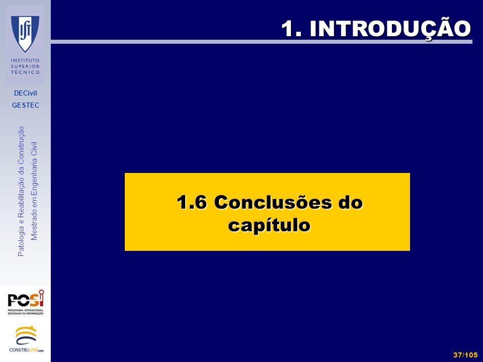 DECivil GESTEC 37/105 Patologia e Reabilitação da Construção Mestrado em Engenharia Civil 1. INTRODUÇÃO 1.6 Conclusões do capítulo