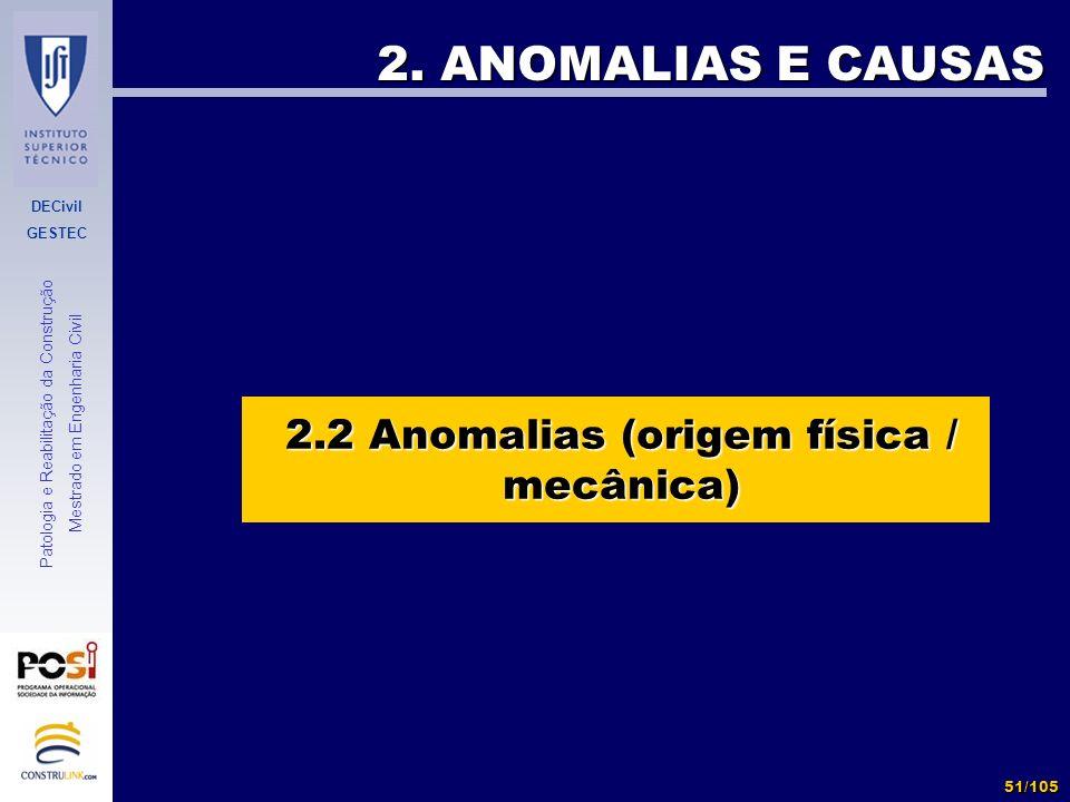DECivil GESTEC 51/105 Patologia e Reabilitação da Construção Mestrado em Engenharia Civil 2. ANOMALIAS E CAUSAS 2.2 Anomalias (origem física / mecânic