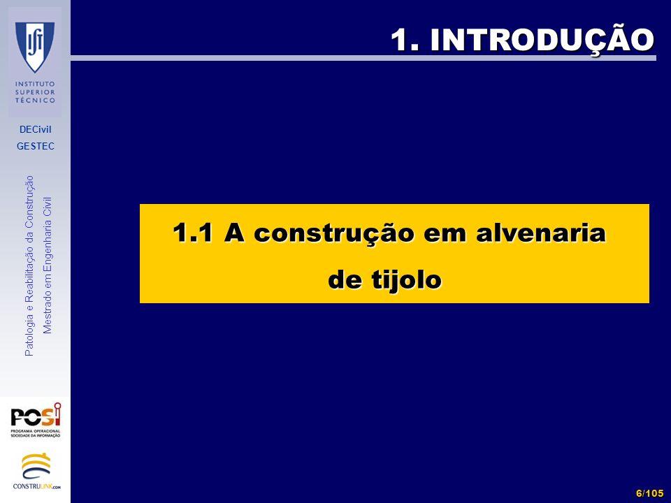 DECivil GESTEC 6/105 Patologia e Reabilitação da Construção Mestrado em Engenharia Civil 1. INTRODUÇÃO 1.1 A construção em alvenaria 1.1 A construção