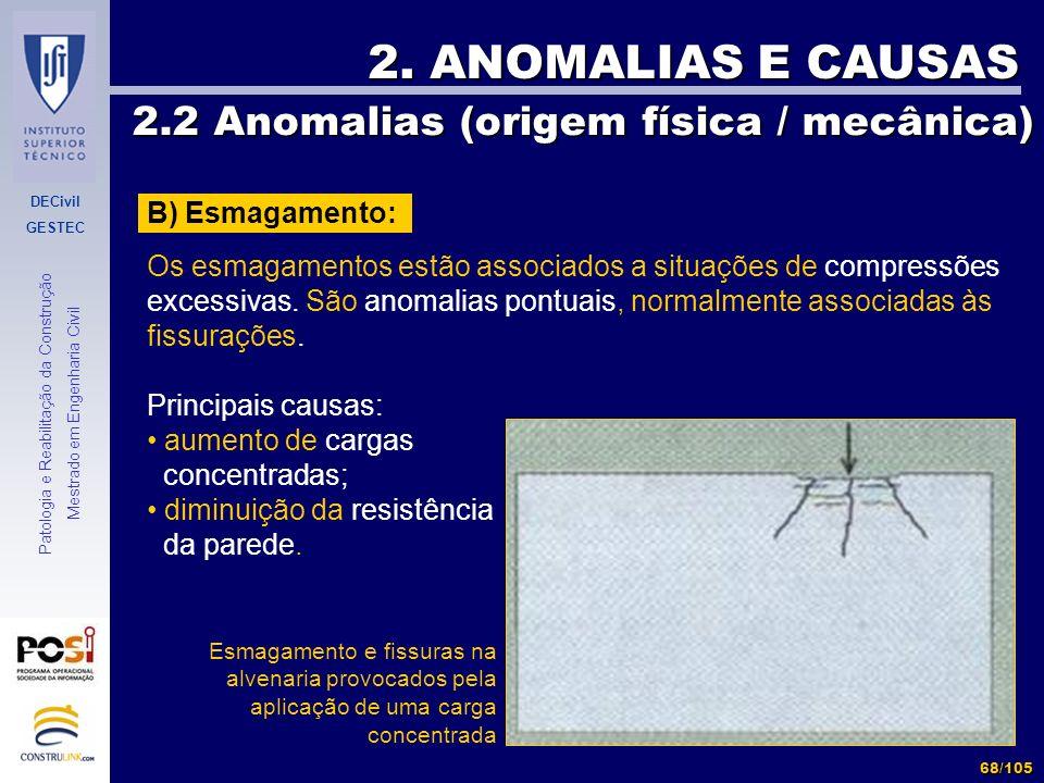 DECivil GESTEC 68/105 Patologia e Reabilitação da Construção Mestrado em Engenharia Civil 2. ANOMALIAS E CAUSAS 2.2 Anomalias (origem física / mecânic