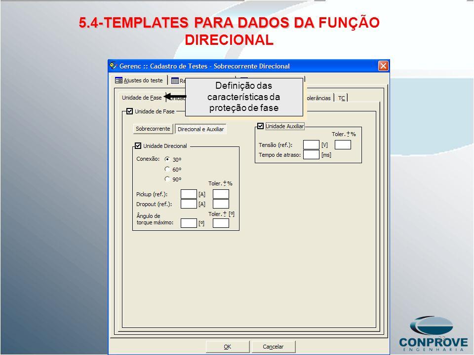 5.4-TEMPLATES PARA DADOS DA 5.4-TEMPLATES PARA DADOS DA FUNÇÃO DIRECIONAL Definição das características da proteção de fase 23