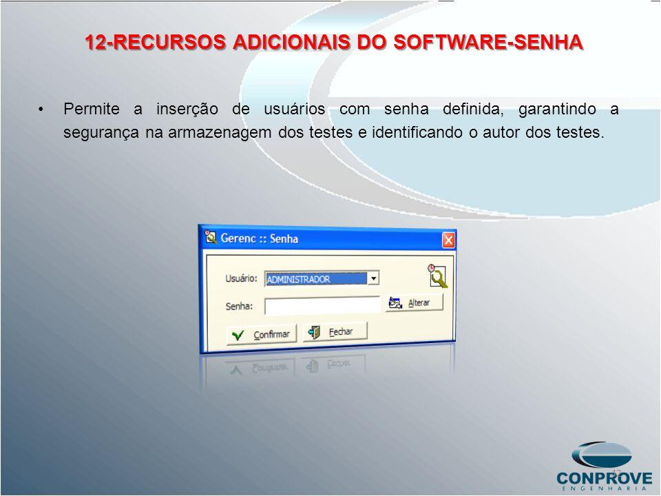 12-RECURSOS ADICIONAIS DO SOFTWARE-SENHA Permite a inserção de usuários com senha definida, garantindo a segurança na armazenagem dos testes e identif