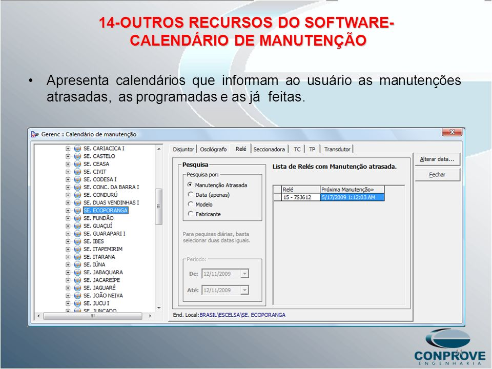 14-OUTROS RECURSOS DO SOFTWARE- CALENDÁRIO DE MANUTENÇÃO Apresenta calendários que informam ao usuário as manutenções atrasadas, as programadas e as j
