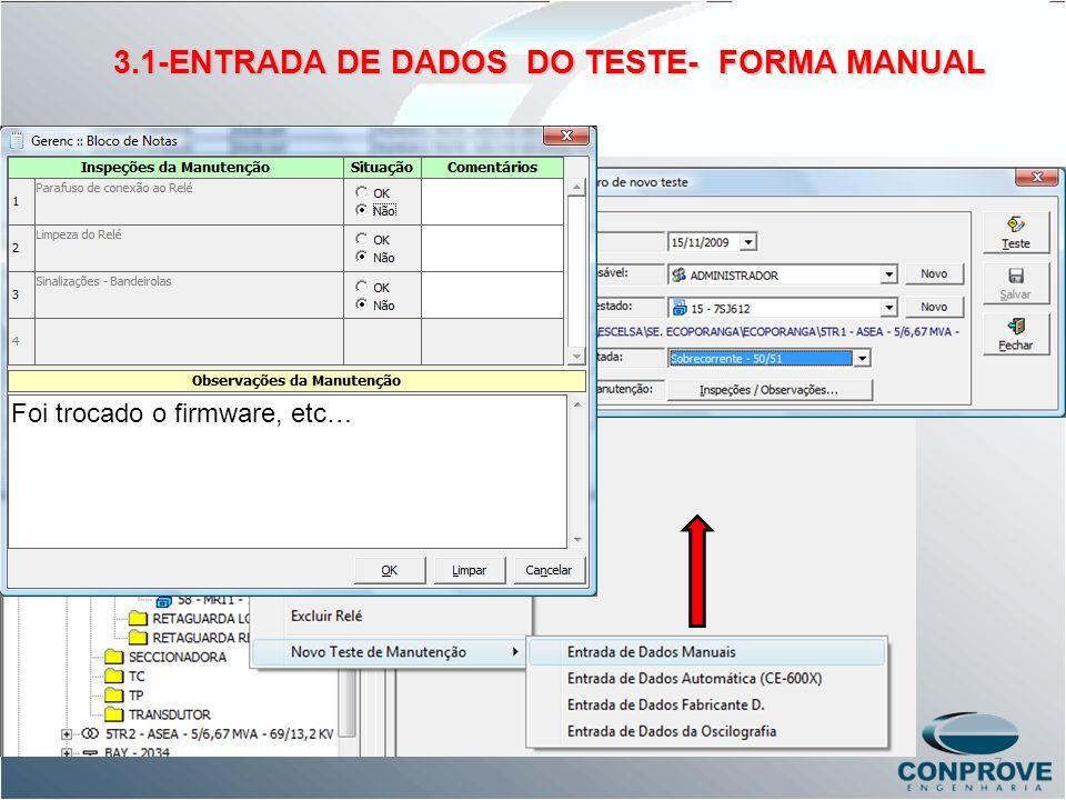 3.1-ENTRADA DE DADOS DO TESTE- FORMA MANUAL Foi trocado o firmware, etc… 7