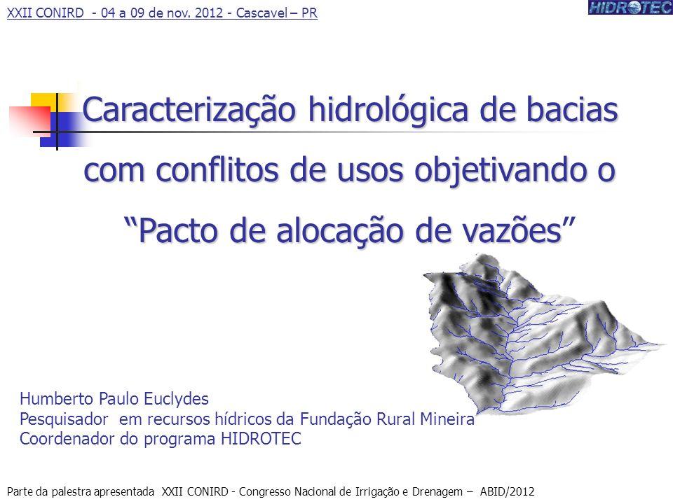 XXII CONIRD - 04 a 09 de nov. 2012 - Cascavel – PR Caracterização hidrológica de bacias com conflitos de usos objetivando o Pacto de alocação de vazõe