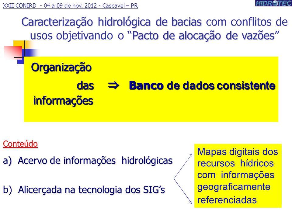 Organização das Banco de dados consistente informações Organização das Banco de dados consistente informações Conteúdo a) Acervo de informações hidrol