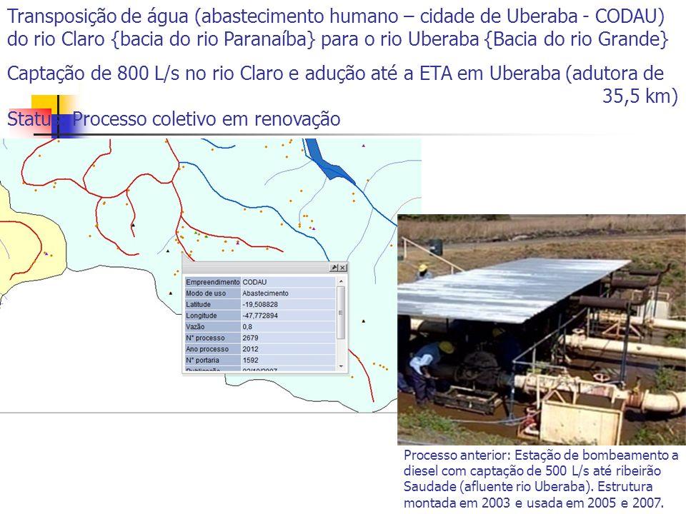 Transposição de água (abastecimento humano – cidade de Uberaba - CODAU) do rio Claro {bacia do rio Paranaíba} para o rio Uberaba {Bacia do rio Grande} Captação de 800 L/s no rio Claro e adução até a ETA em Uberaba (adutora de 35,5 km) Status: Processo coletivo em renovação Processo anterior: Estação de bombeamento a diesel com captação de 500 L/s até ribeirão Saudade (afluente rio Uberaba).