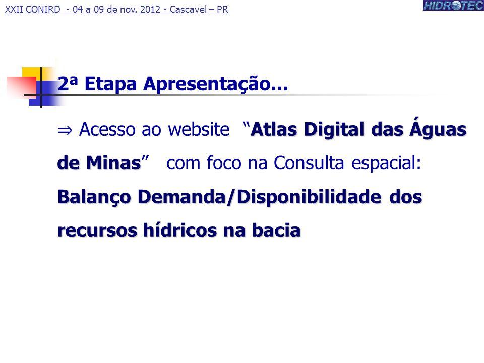 2ª Etapa Apresentação... Atlas Digital das Águas de Minas Balanço Demanda/Disponibilidade dos recursos hídricos na bacia Acesso ao website Atlas Digit
