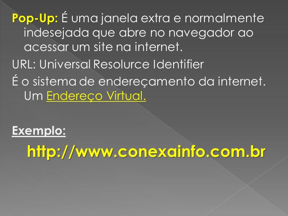 Pop-Up: Pop-Up: É uma janela extra e normalmente indesejada que abre no navegador ao acessar um site na internet. URL: Universal Resolurce Identifier