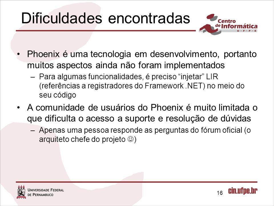 Dificuldades encontradas Phoenix é uma tecnologia em desenvolvimento, portanto muitos aspectos ainda não foram implementados –Para algumas funcionalid