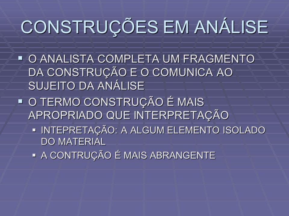 CONSTRUÇÕES EM ANÁLISE O ANALISTA COMPLETA UM FRAGMENTO DA CONSTRUÇÃO E O COMUNICA AO SUJEITO DA ANÁLISE O ANALISTA COMPLETA UM FRAGMENTO DA CONSTRUÇÃ
