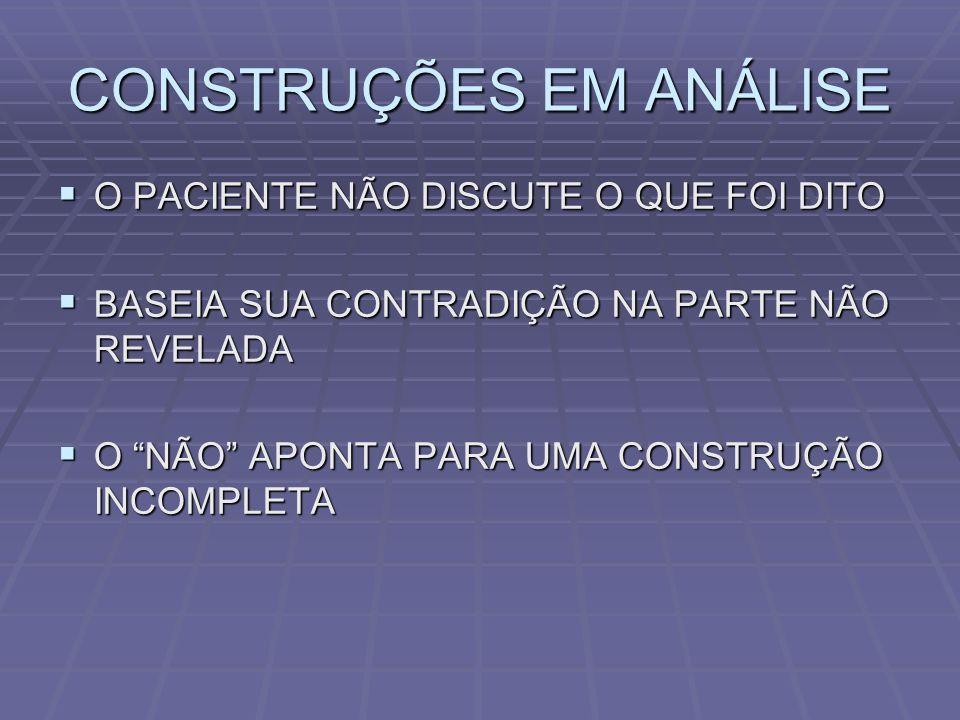 CONSTRUÇÕES EM ANÁLISE FORMAS INDIRETAS DE CONFIRMAÇÃO: FORMAS INDIRETAS DE CONFIRMAÇÃO: NUNCA PENSEI NISSO NUNCA PENSEI NISSO ASSOCIAÇÃO COM CONTEÚDO ANÁLOGO À CONSTRUÇÃO ASSOCIAÇÃO COM CONTEÚDO ANÁLOGO À CONSTRUÇÃO AGRAVAMENTO DOS SINTOMAS E DO ESTADO GERAL AGRAVAMENTO DOS SINTOMAS E DO ESTADO GERAL REAÇÃO TERAPÊUTICA NEGATIVA REAÇÃO TERAPÊUTICA NEGATIVA SE A CONSTRUÇÃO É ERRADA NÃO HÁ MUDANÇA NO PACIENTE SE A CONSTRUÇÃO É ERRADA NÃO HÁ MUDANÇA NO PACIENTE