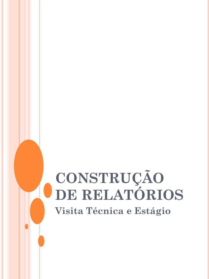 O relatório de estágio supervisionado tem como desenvolver e avaliar o aluno em: Nível de conhecimento; Organização; Sistematização de pensamentos; Habilidade de correlacionar conhecimentos teóricos com aplicações práticas; Aptidão e desenvolver relações humanas.