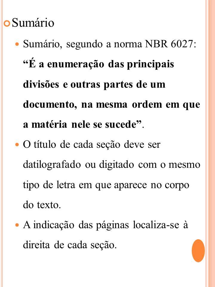 Sumário Sumário, segundo a norma NBR 6027: É a enumeração das principais divisões e outras partes de um documento, na mesma ordem em que a matéria nel