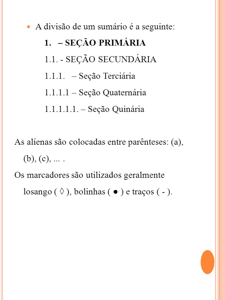 A divisão de um sumário é a seguinte: 1. – SEÇÃO PRIMÁRIA 1.1. - SEÇÃO SECUNDÁRIA 1.1.1. – Seção Terciária 1.1.1.1 – Seção Quaternária 1.1.1.1.1. – Se