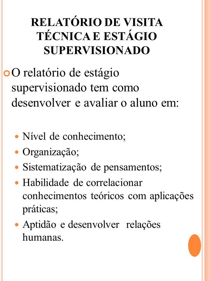 O relatório de estágio supervisionado tem como desenvolver e avaliar o aluno em: Nível de conhecimento; Organização; Sistematização de pensamentos; Ha