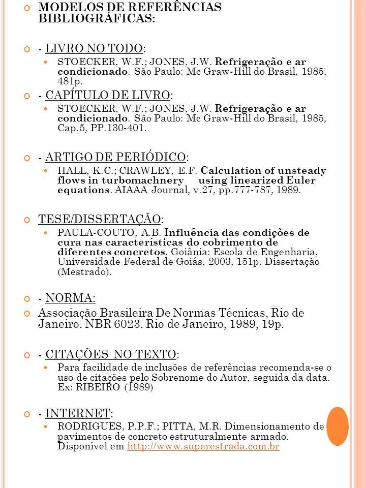 MODELOS DE REFERÊNCIAS BIBLIOGRÁFICAS: - LIVRO NO TODO: STOECKER, W.F.; JONES, J.W. Refrigeração e ar condicionado. São Paulo: Mc Graw-Hill do Brasil,