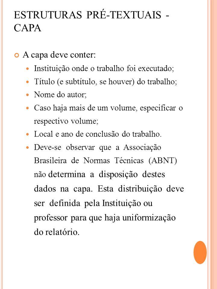 ESTRUTURAS PRÉ-TEXTUAIS - CAPA A capa deve conter: Instituição onde o trabalho foi executado; Título (e subtítulo, se houver) do trabalho; Nome do aut