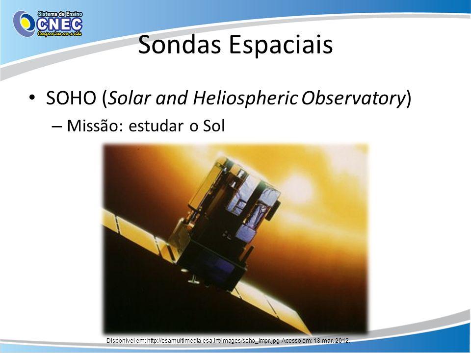 Sondas Espaciais SOHO (Solar and Heliospheric Observatory) – Missão: estudar o Sol Disponível em: http://esamultimedia.esa.int/images/soho_impr.jpg. A