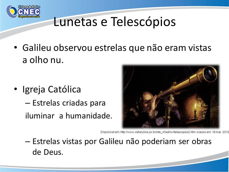 Lunetas e Telescópios Galileu observou estrelas que não eram vistas a olho nu. Igreja Católica – Estrelas criadas para iluminar a humanidade. – Estrel