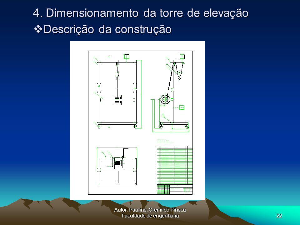 Autor: Paulino, Cremildo Pinoca Faculdade de engenharia22 Descrição da construção Descrição da construção 4. Dimensionamento da torre de elevação