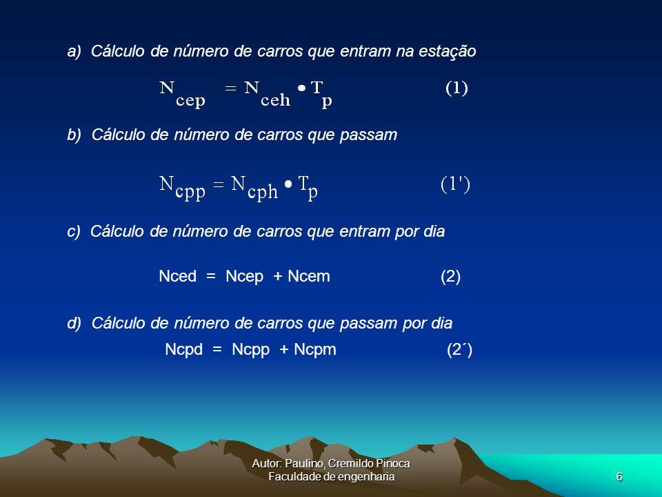 Autor: Paulino, Cremildo Pinoca Faculdade de engenharia6 a) Cálculo de número de carros que entram na estação b) Cálculo de número de carros que passa
