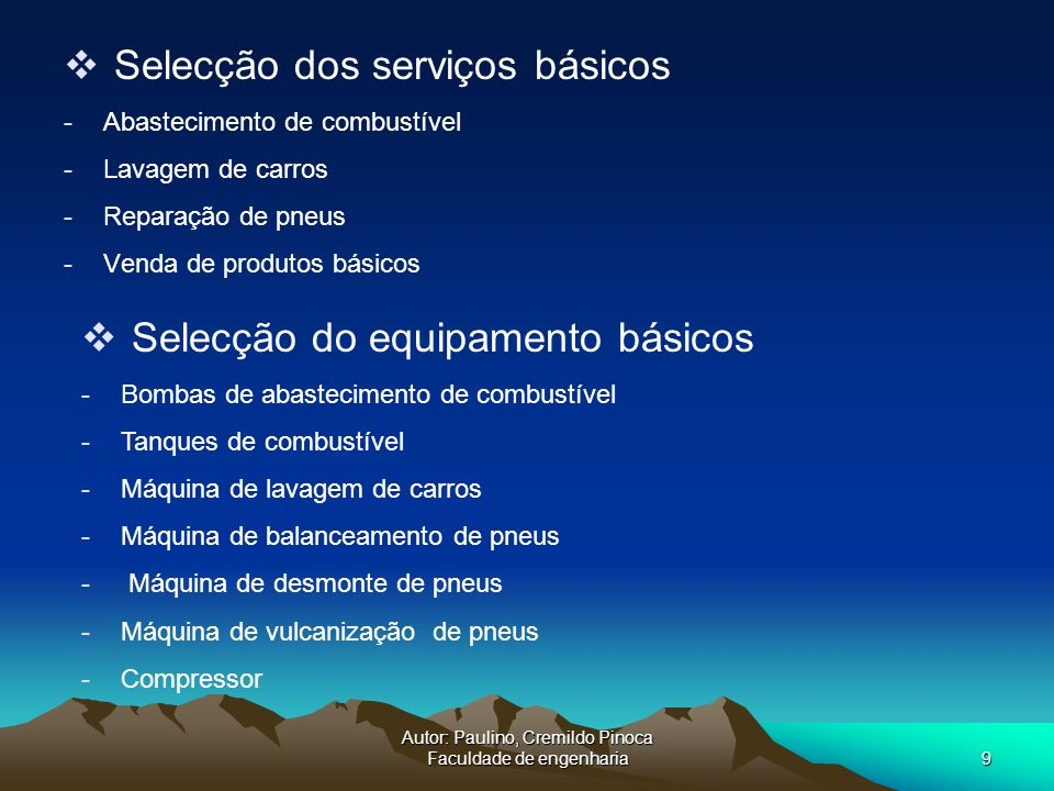 Autor: Paulino, Cremildo Pinoca Faculdade de engenharia9 Selecção dos serviços básicos -Abastecimento de combustível -Lavagem de carros -Reparação de