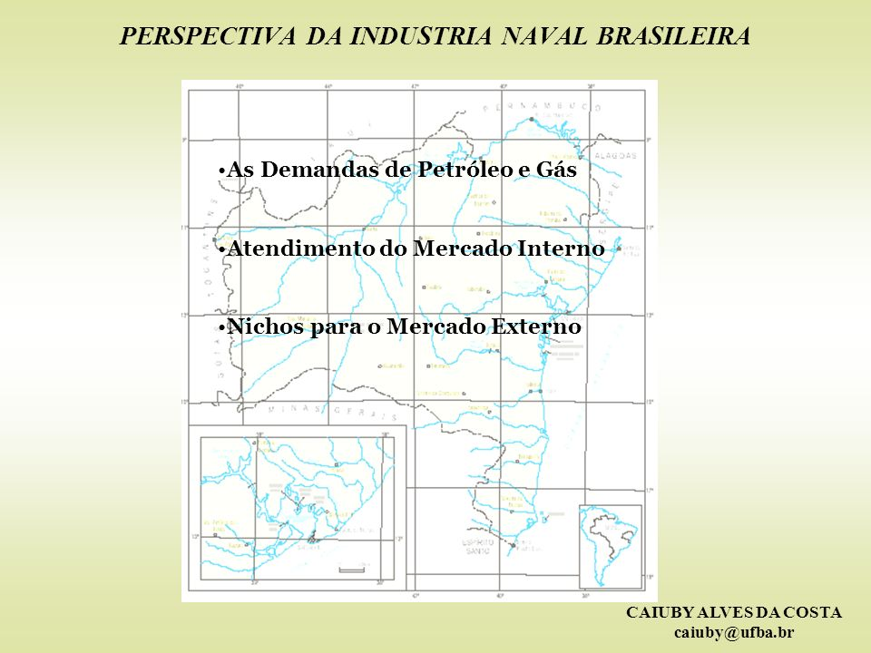 CAIUBY ALVES DA COSTA caiuby@ufba.br PERSPECTIVA DA INDUSTRIA NAVAL BRASILEIRA As Demandas de Petróleo e Gás Atendimento do Mercado Interno Nichos par