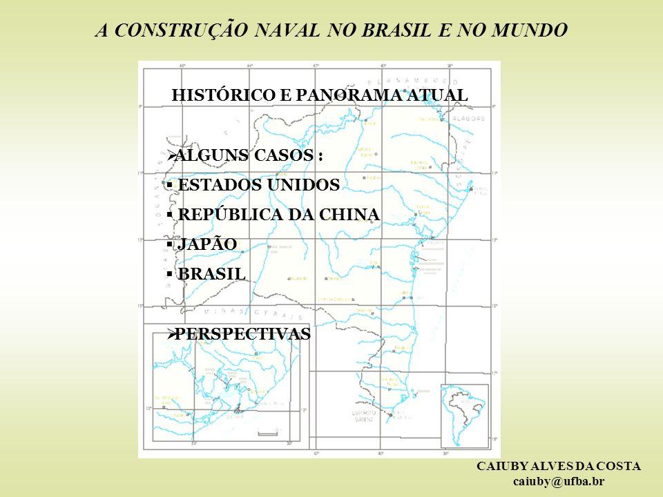 CAIUBY ALVES DA COSTA caiuby@ufba.br A BAHIA E A CONSTRUÇÃO NAVAL A PARTICIPAÇÃO BAIANA NA CONSTRUÇÃO NAVAL CONDIÇÕES GEOGRÁFICAS NECESSIDADES PARA O DESEN- VOLVIMENTO ECONÔMICO