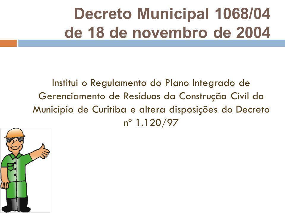 Decreto Municipal 1068/04 de 18 de novembro de 2004 Institui o Regulamento do Plano Integrado de Gerenciamento de Resíduos da Construção Civil do Muni