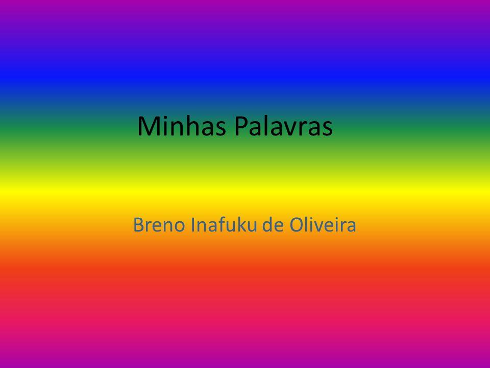 Minhas Palavras Breno Inafuku de Oliveira