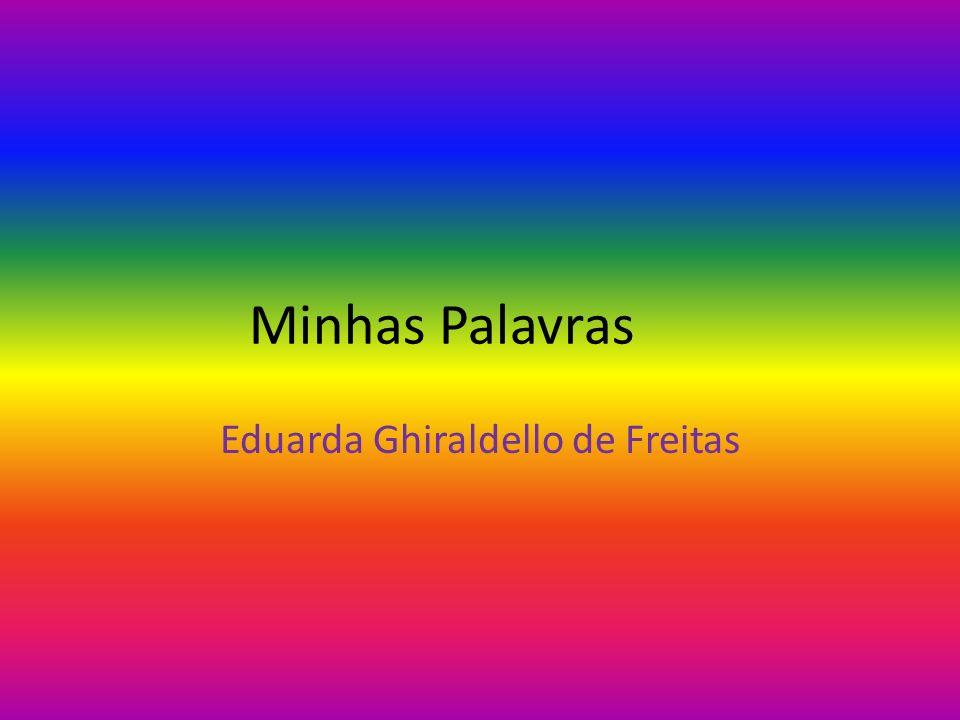 Minhas Palavras Eduarda Ghiraldello de Freitas