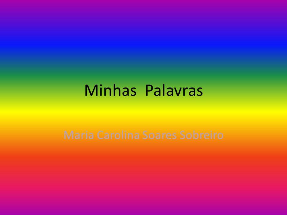 Minhas Palavras Maria Carolina Soares Sobreiro