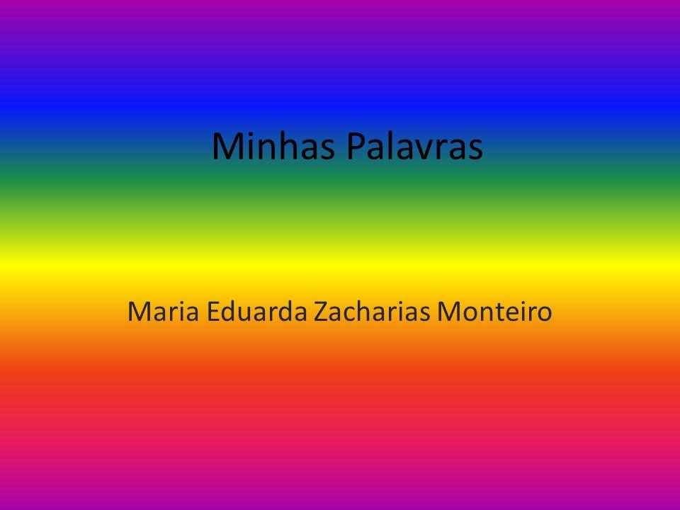 Minhas Palavras Maria Eduarda Zacharias Monteiro