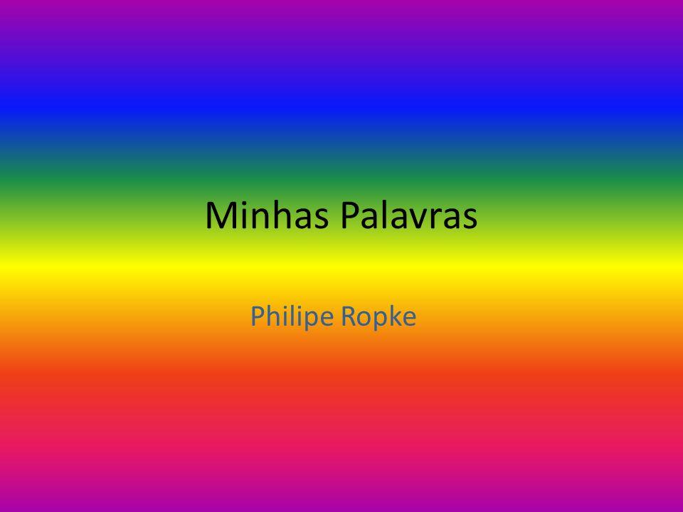 Minhas Palavras Philipe Ropke