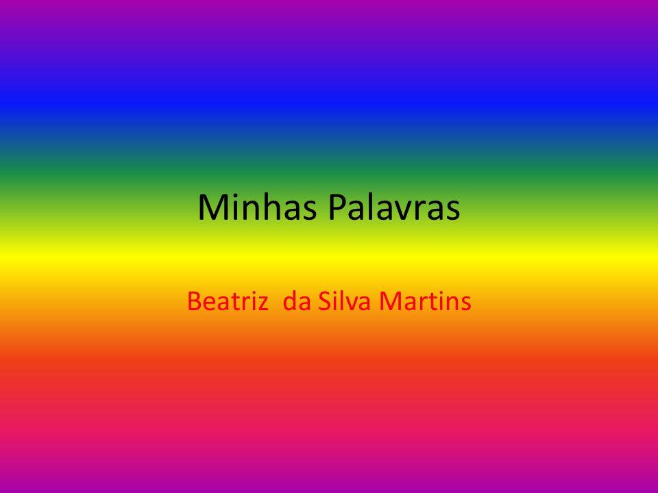 Minhas Palavras Beatriz da Silva Martins