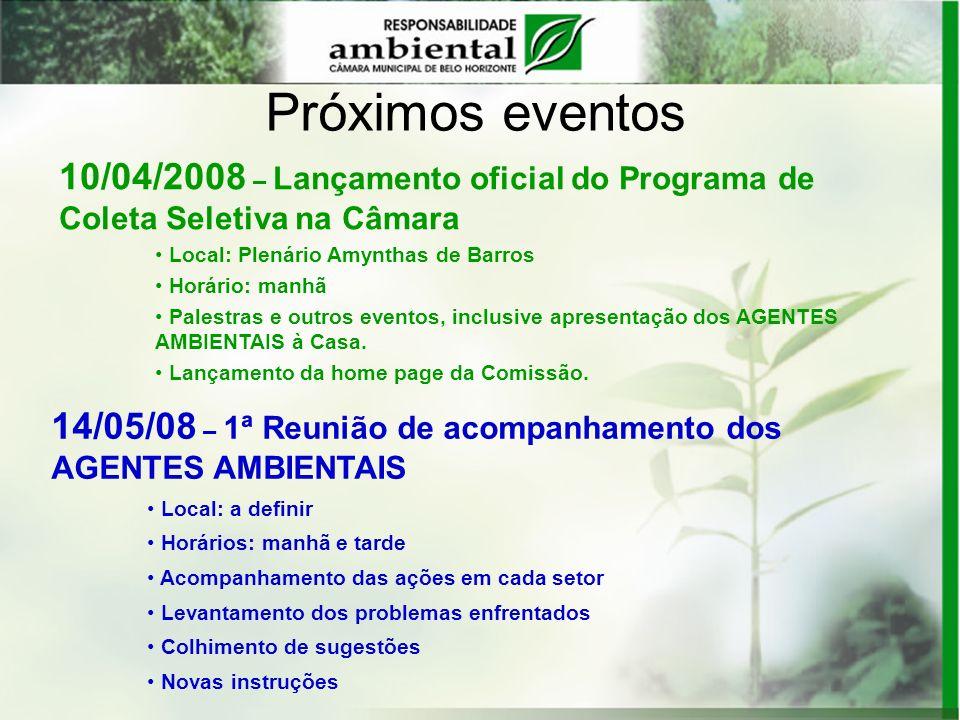 10/04/2008 – Lançamento oficial do Programa de Coleta Seletiva na Câmara Local: Plenário Amynthas de Barros Horário: manhã Palestras e outros eventos,
