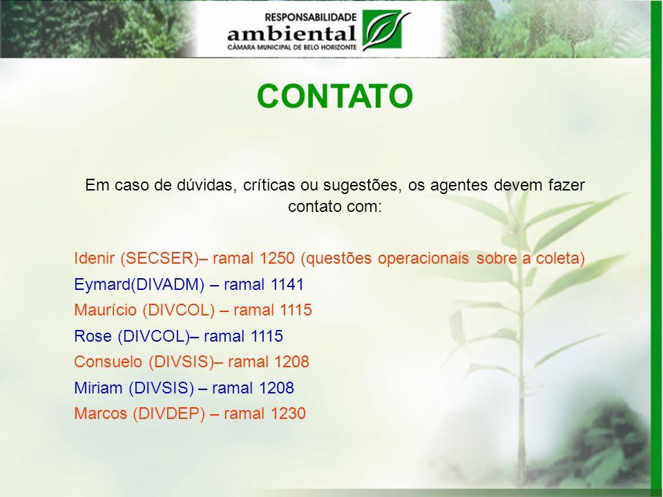 CONTATO Em caso de dúvidas, críticas ou sugestões, os agentes devem fazer contato com: Idenir (SECSER)– ramal 1250 (questões operacionais sobre a cole