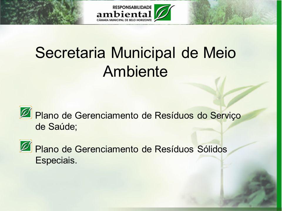 Secretaria Municipal de Meio Ambiente Plano de Gerenciamento de Resíduos do Serviço de Saúde; Plano de Gerenciamento de Resíduos Sólidos Especiais.