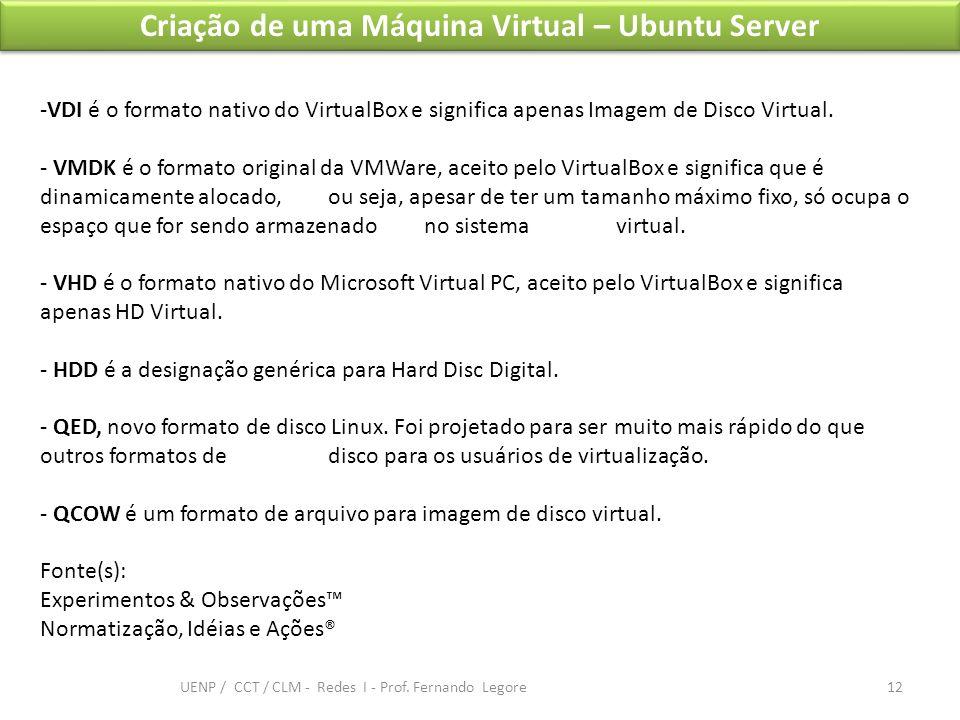Criação de uma Máquina Virtual – Ubuntu Server -VDI é o formato nativo do VirtualBox e significa apenas Imagem de Disco Virtual. - VMDK é o formato or