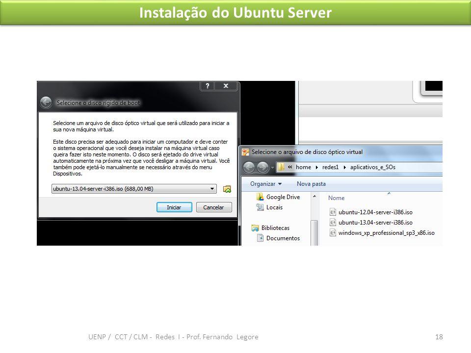 Instalação do Ubuntu Server 18 UENP / CCT / CLM - Redes I - Prof. Fernando Legore